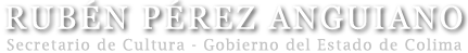 Sitio web personal de Rubén Pérez Anguiano, promotor cultural colimense